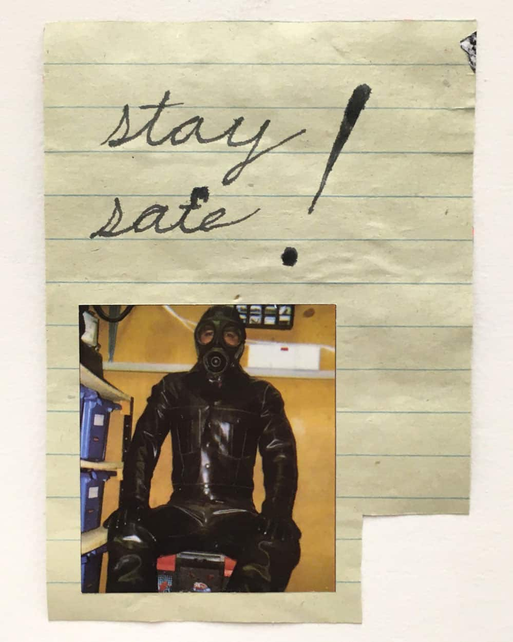"lined paper with text in ink: ""stay safe!"" and collaged image of person wearing a gas mask"